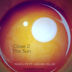 Close 2 The Sun ft. Izayah Miller (Prod. Blaize Wareham)