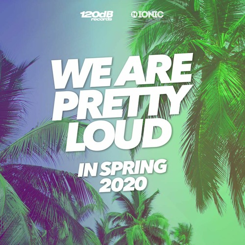 DJ MIX: We Are Pretty Loud in Spring 2020 (by 120dB & IONIC Records)
