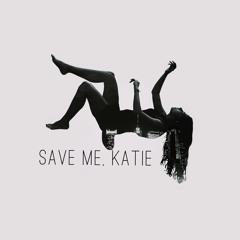 Save Me, Katie
