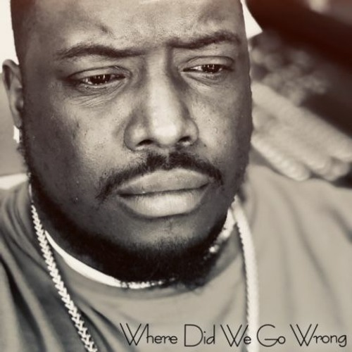 WHERE DID WE GO WRONG...Produced By Tha REAL & Blaq Thompson