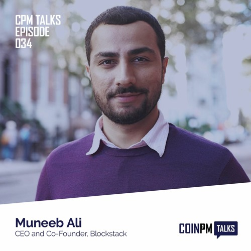 Talks — Muneeb Ali — CEO and Co-Founder of Blockstack