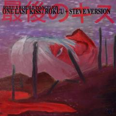 One Last Kiss - Rojuu x Evangelion + Steve Lean