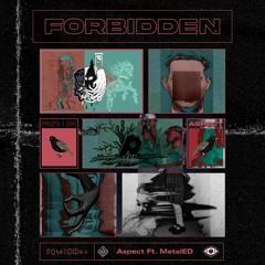 Forbidden (Ft. MetalED)