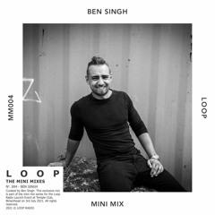 Loop Mini Mix 004 - Ben Singh