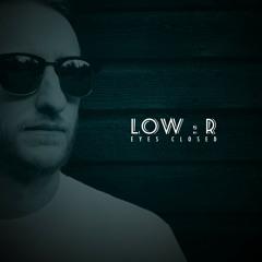 Low:r - Eyes Closed