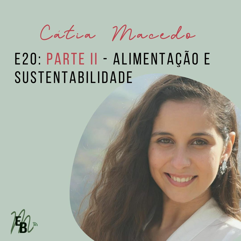 E20: Alimentação e sustentabilidade - PARTE II, com Cátia Macedo