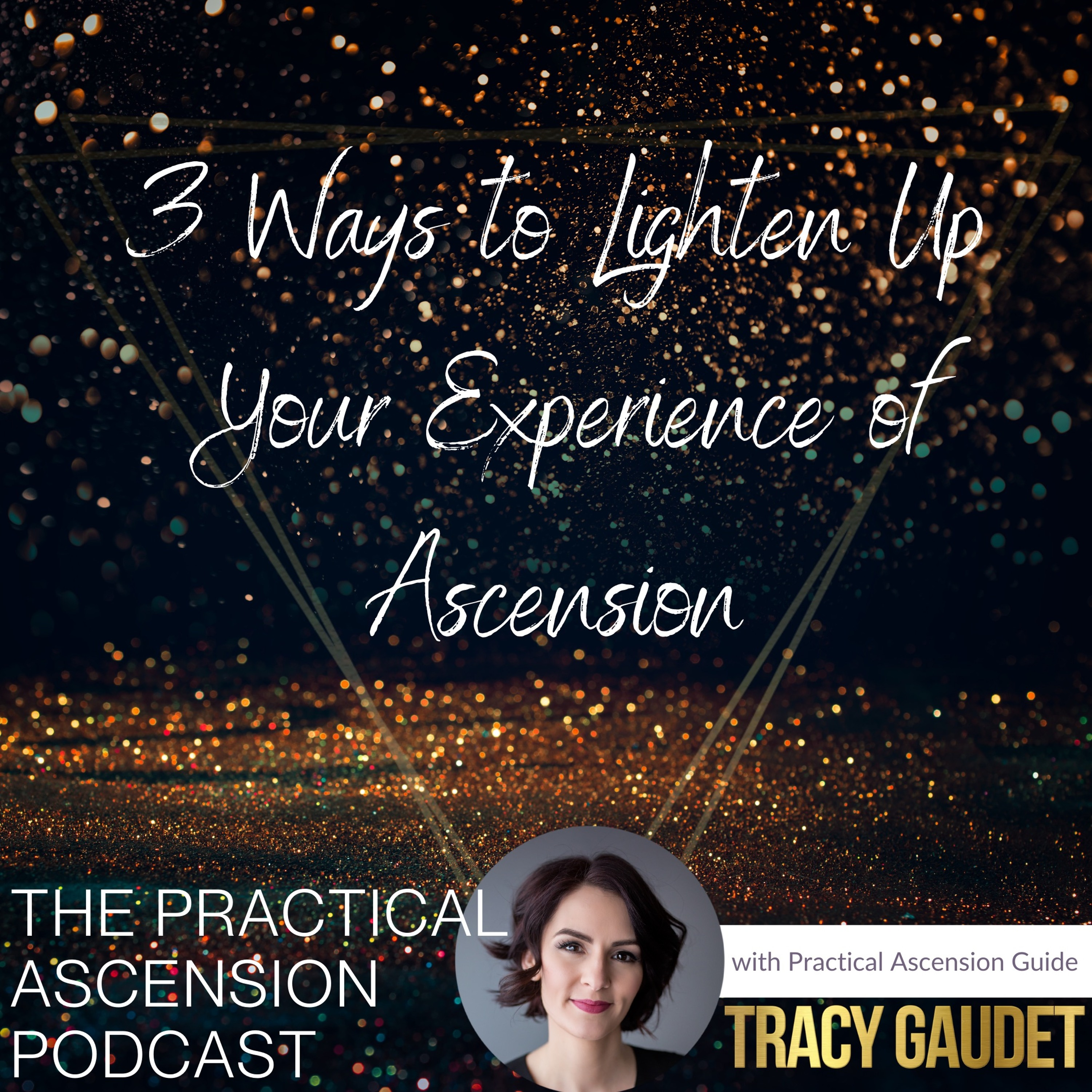 3 Ways To Lighten Up Your Experience Of Ascension