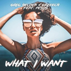 What I Want (Extended) (ft. Grzeech, Pesos)