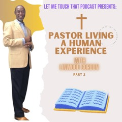Pastor Living a Human Experience PT 2