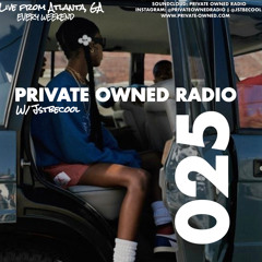 PRIVATE OWNED RADIO #025 W/ JSTBECOOL