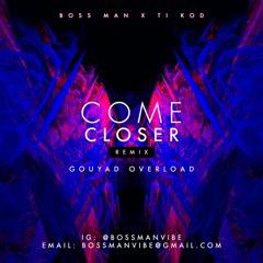 Boss Man X Ti Kod - Come Closer Gouyad Overload (REMIX)