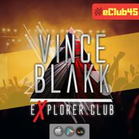 Vince Blakk - Explorer Club (#eClub45)
