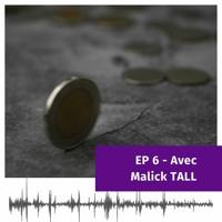 S04EP6 - Comment financera-t-on nos entreprises dans le futur? Avec Malick Tall