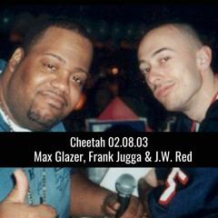 Max Glazer, Frank Jugga & J.W. Red Live @ Cheetah 02.08.03