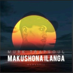 Makushona Ilanga (Acoustic Version)