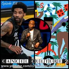 Cancel Culture 2 - Episode 158