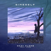 Sineself - Okay Alone (ft. Luma)