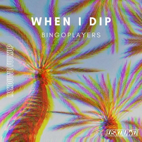 Bingoplayers - When i dip (IJSKOUWD FUVKUP)