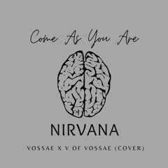 Nirvana - Come As You Are (Vossae x V of Vossae Cover)