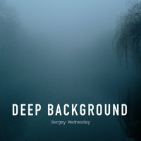 Sergey Wednesday - Deep Background (Original Mix)