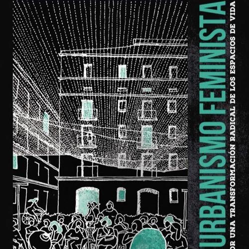 «Urbanismo feminista. Por una transformación radical de los espacios de vida»