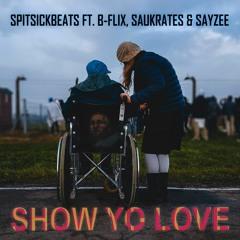 Show Yo' Love (SPITSICKBEATS Ft. B-Flix, Saukrates & Sayzee)