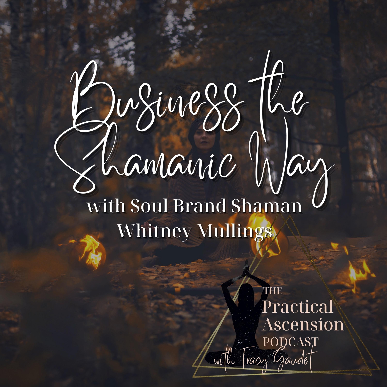 Business The Shamanic Way With Whitney Mullings
