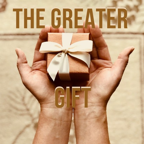 The Greater Gift - June 14, 2020
