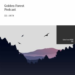 Golden Forest Podcast 001: AWITW