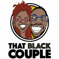 #ThatBlackCouple Ep. 28 - That (Queer) Black Couple: Gender Fluidity and Asexuality