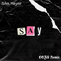 John Mayer - Say (LEiZU Remix)