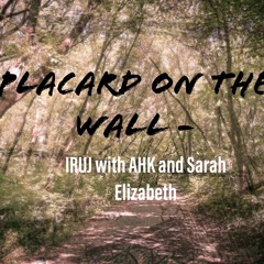 Placard On The Wall ft. AHK and Sarah Elizabeth