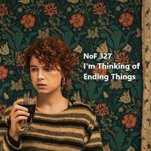 Noget Om Film Episode 327: I'm Thinking of Ending Things