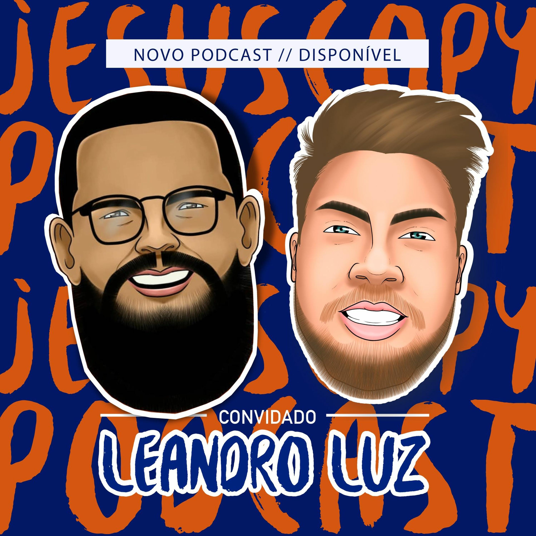 LEANDRO LUZ - JesusCopy Podcast # 47