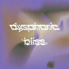 DYSPHORIC BLISS