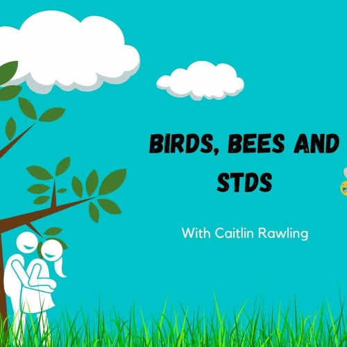 Birds Bees And STDs - Episode 2 - 'My Body, My Choice'