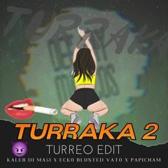 Turraka 2 (Remix Turreo Edit) Kaleb Di Masi, Ecko, Blunted Vato, Papichamp - DJMarcos