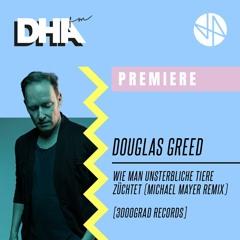 Premiere: Douglas Greed - Wie Man Unsterbliche Tiere Züchtet (Michael Mayer Remix)