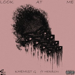Khemist G - Look At Me (Ft Herron)