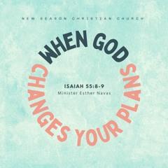When God Changes Your Plans :: Esther Navas :: 10.17.2021
