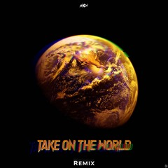 Zephyr - Take On The World (AhXon - Remix) Free Download