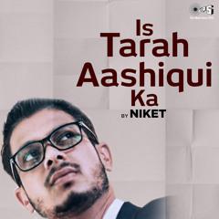Is Tarah Aashiqui Ka (Cover Version)