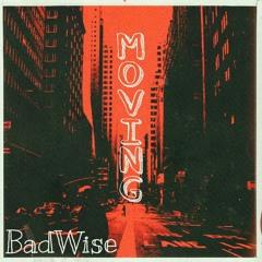 BadWise - Moving