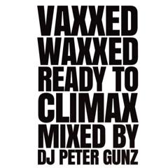 VAXXED WAXXED READY TO CLIMAX