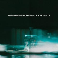 One more (Choppa-SJ KYYK EDIT)