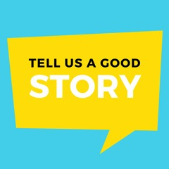 Tell Us A Good Story: Episode 47