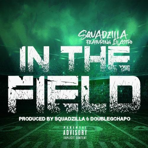 Squadzilla X Lil Astro - In The Field (Produced By Squadzilla & DoubleGChapo)
