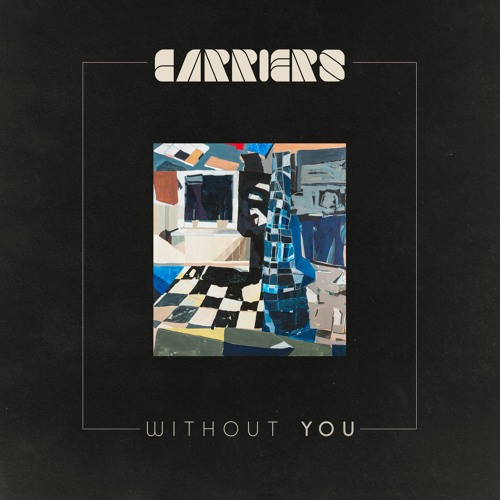 "Carriers - ""Without You"""