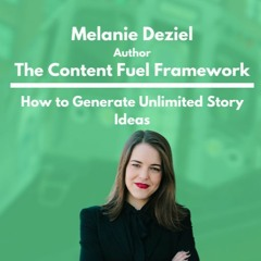 """The Content Fuel Framework"" - Melanie Deziel"