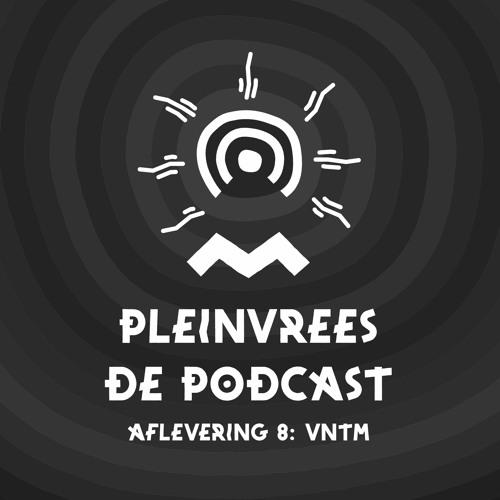Pleinvrees De Podcast - Aflevering 8 - VNTM